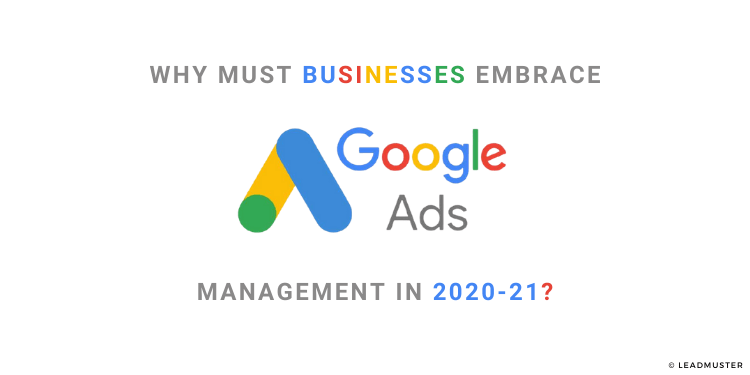 Why Must Businesses Embrace Google Ads Management In 2020-21