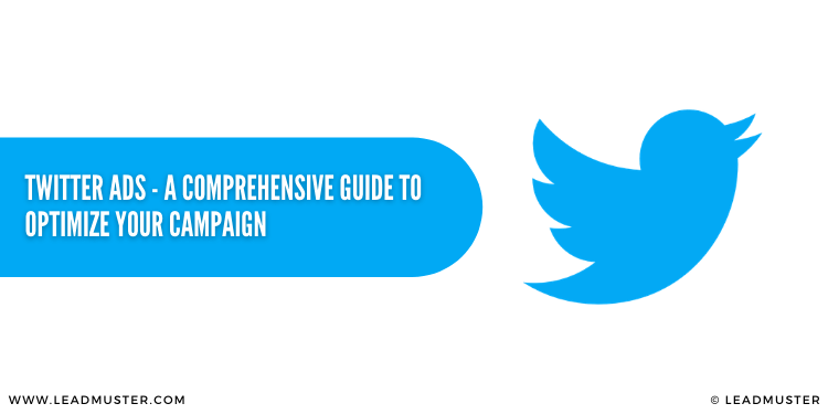 Twitter Ads – A Comprehensive Guide To Optimize Your Campaign [INFOGRAPHIC]